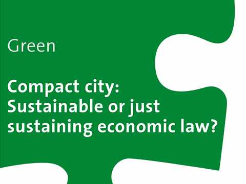Compact city - Sustainable or just sustaining economic law