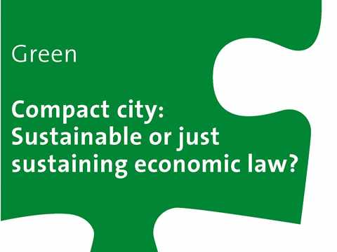Green Workshop: Compact city – Sustainable or just sustaining economic law?