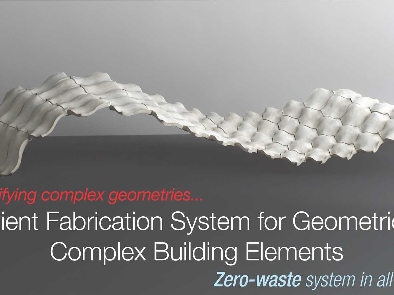 Global Holcim Innovation 3rd prize – Efficient fabrication system for geometrically complex …