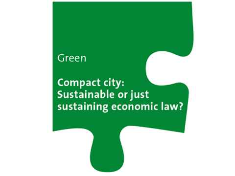 Green Workshop: Compact city - Sustainable or just sustaining economic law?